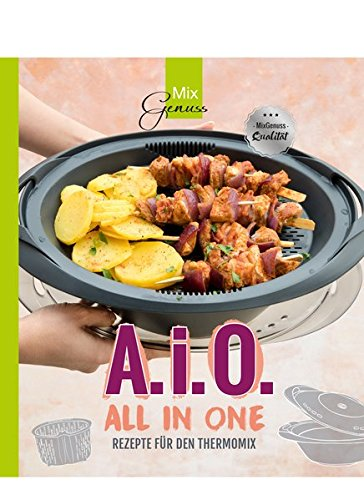 A. i. O. - ALL IN ONE: Rezepte für den Thermomix
