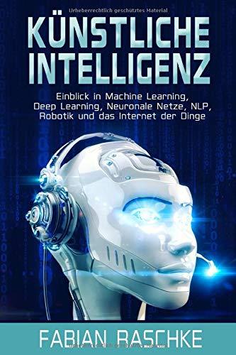 Künstliche Intelligenz: Einblick in Machine Learning, Deep Learning,...