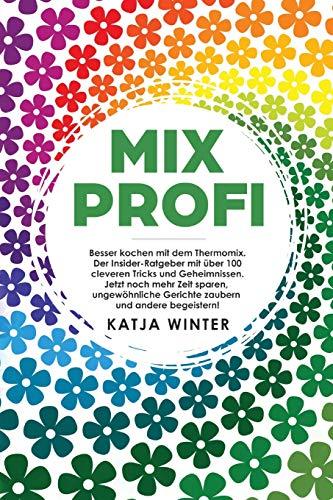 Mixprofi: Besser kochen mit dem Thermomix. Der Insider-Ratgeber mit...